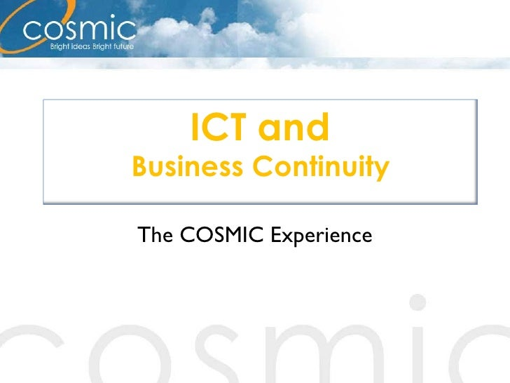 The COSMIC Experience ICT and Business Continuity