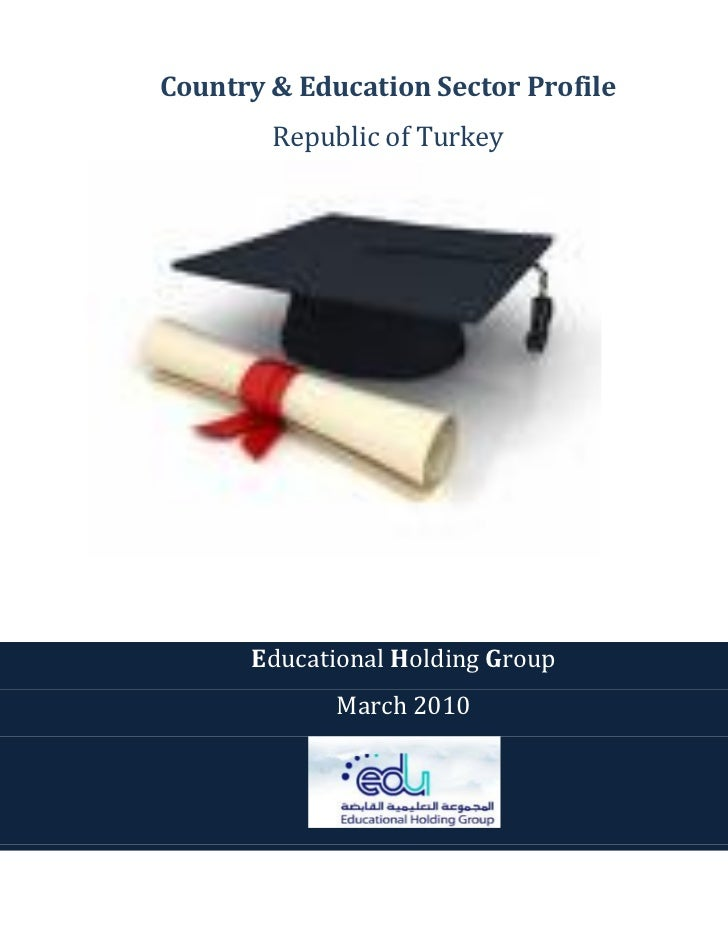 Country & Education Sector Profile        Republic of Turkey      Educational Holding Group             March 2010