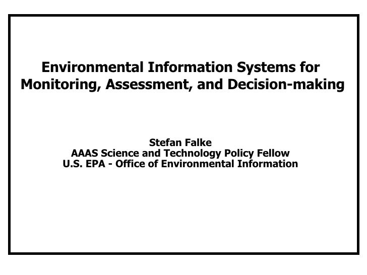 Environmental Information Systems for  Monitoring, Assessment, and Decision-making Stefan Falke AAAS Science and Technolog...