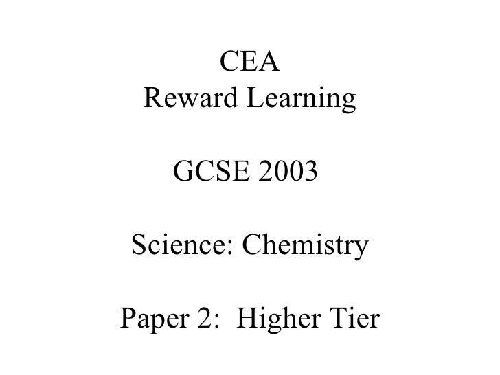 CEA Reward Learning GCSE 2003  Science: Chemistry Paper 2:  Higher Tier
