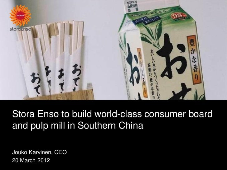 Stora Enso to build world-class consumer boardand pulp mill in Southern ChinaJouko Karvinen, CEO20 March 2012