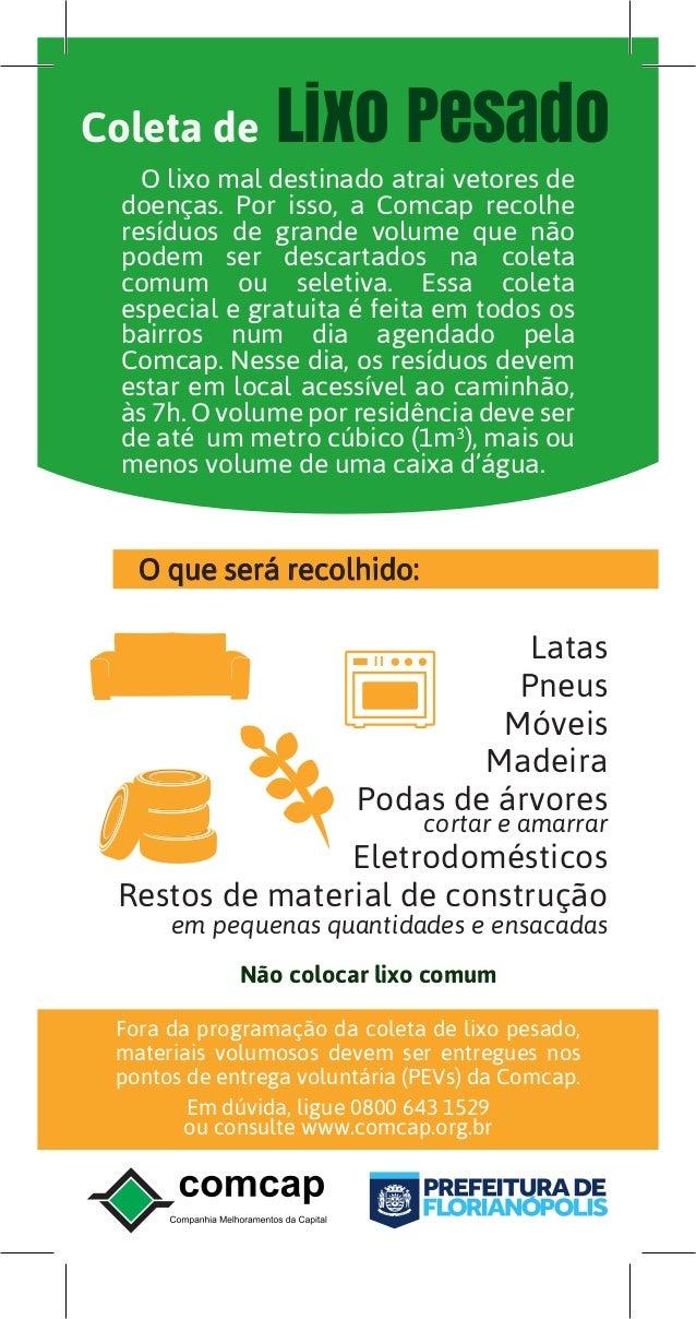 Coleta de Lixo Pesado O que será recolhido: Não colocar lixo comum Fora da programação da coleta de lixo pesado, materiais...