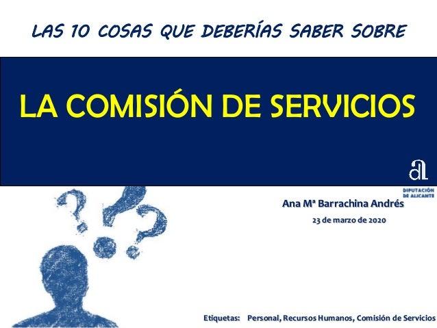 LA COMISIÓN DE SERVICIOS Ana Mª Barrachina Andrés 23 de marzo de 2020 LAS 10 COSAS QUE DEBERÍAS SABER SOBRE Etiquetas: Per...