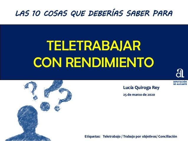 TELETRABAJAR CON RENDIMIENTO Lucía Quiroga Rey 25 de marzo de 2020 LAS 10 COSAS QUE DEBERÍAS SABER PARA Etiquetas: Teletra...