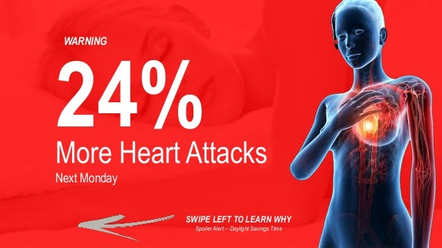 More Heart Attacks Next Monday 24% WARNING SWIPE LEFT TO LEARN WHY Spoiler Alert – Daylight Savings Time