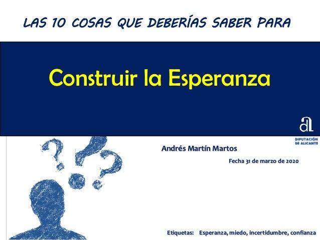 Construir la Esperanza Andrés Martín Martos Fecha 31 de marzo de 2020 LAS 10 COSAS QUE DEBERÍAS SABER PARA Etiquetas: Espe...