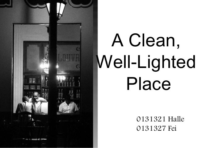 clean well lighted place 1 Free essay: theme: a clean, well-lighted place sadness, frustration, or discontent, however it's put, there is an obvious difference with the characters in.