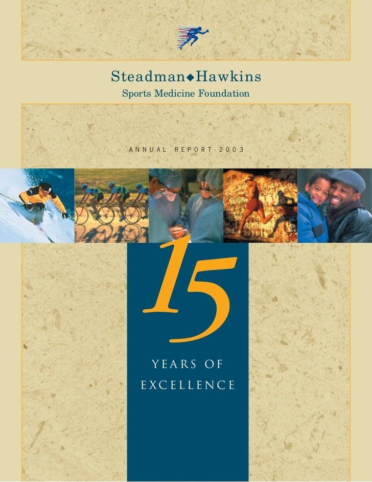 Steadman ◆ Hawkins Sports Medicine Foundation  A N N U A L   R E P O R T   2 0 0 3  15    years of     e xcellence