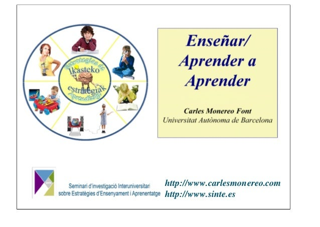 Enseñar/    Aprender a     Aprender      Carles Monereo FontUniversitat Autònoma de Barcelonahttp://www.carlesmonereo.comh...
