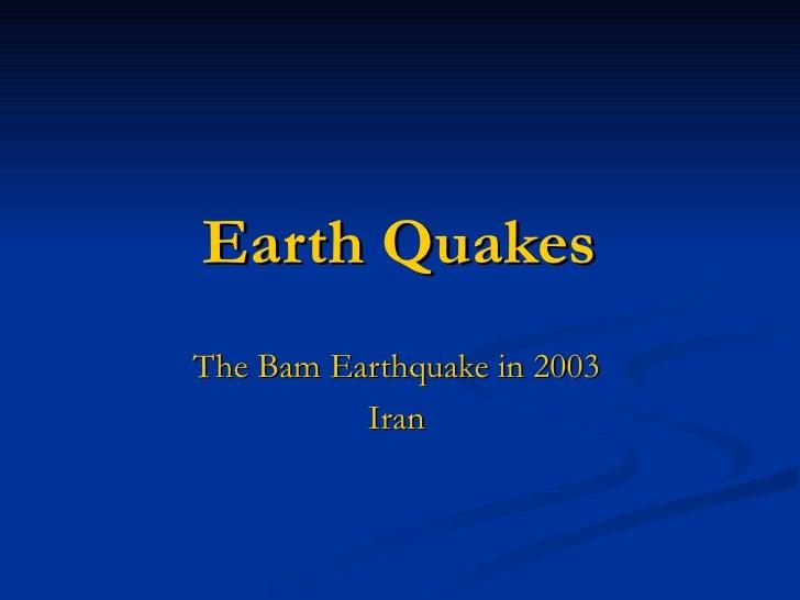 Earth Quakes The Bam Earthquake in 2003 Iran