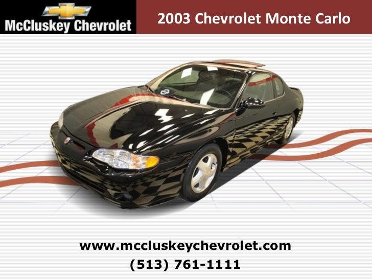 (513) 761-1111 www.mccluskeychevrolet.com 2003 Chevrolet Monte Carlo