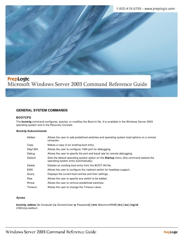 GENERAL SYSTEM COMMANDS  BOOTCFG The bootcfg command configures, queries, or modifies the Boot.ini file. It is available i...