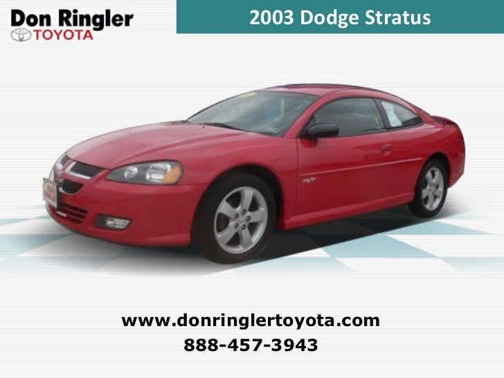 2003 Dodge Stratus 888-457-3943 www.donringlertoyota.com