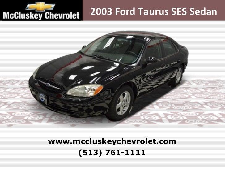 2003 Ford Taurus SES Sedan (513) 761-1111 www.mccluskeychevrolet.com
