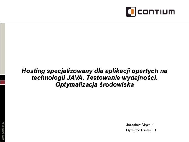 www.contium.pl Hosting specjalizowany dla aplikacji opartych naHosting specjalizowany dla aplikacji opartych na technologi...