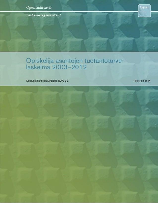 Opetusministeriö Undervisningsministeriet Opiskelija-asuntojen tuotantotarve- laskelma 2003–2012 Opetusministeriön julkais...