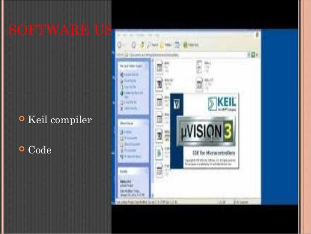 SOFTWARE USED  Keil compiler  Code