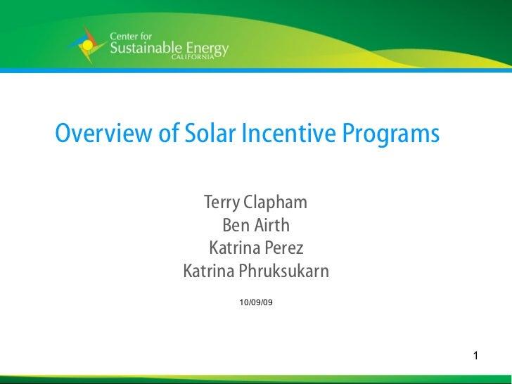 Overview of Solar Incentive Programs Terry Clapham Ben Airth Katrina Perez Katrina Phruksukarn 10/09/09