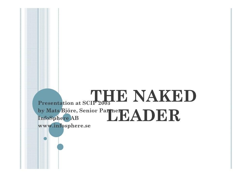 THE NAKED Presentation at SCIP 2003                     LEADER by b Mats Björe, S               Senior Partner InfoSphere ...