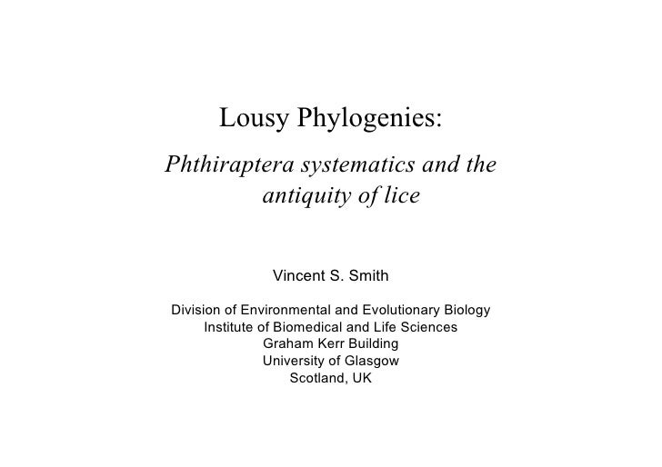 Lousy Phylogenies: Phthiraptera systematics and the          antiquity of lice                  Vincent S. Smith  Division...