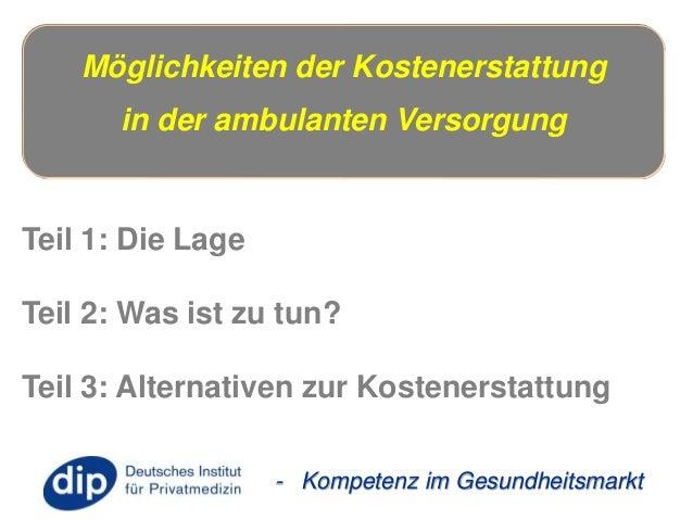 Möglichkeiten der Kostenerstattung  in der ambulanten Versorgung  - Kompetenz im Gesundheitsmarkt  Teil 1: Die Lage  Teil ...
