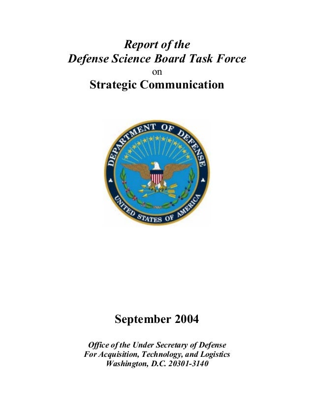 Report of the Defense Science Board Task Force on  Strategic Communication  September 2004 Office of the Under Secretary o...