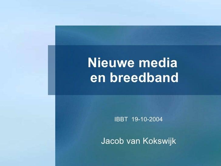 Nieuwe media  en breedband IBBT  19-10-2004 Jacob van Kokswijk