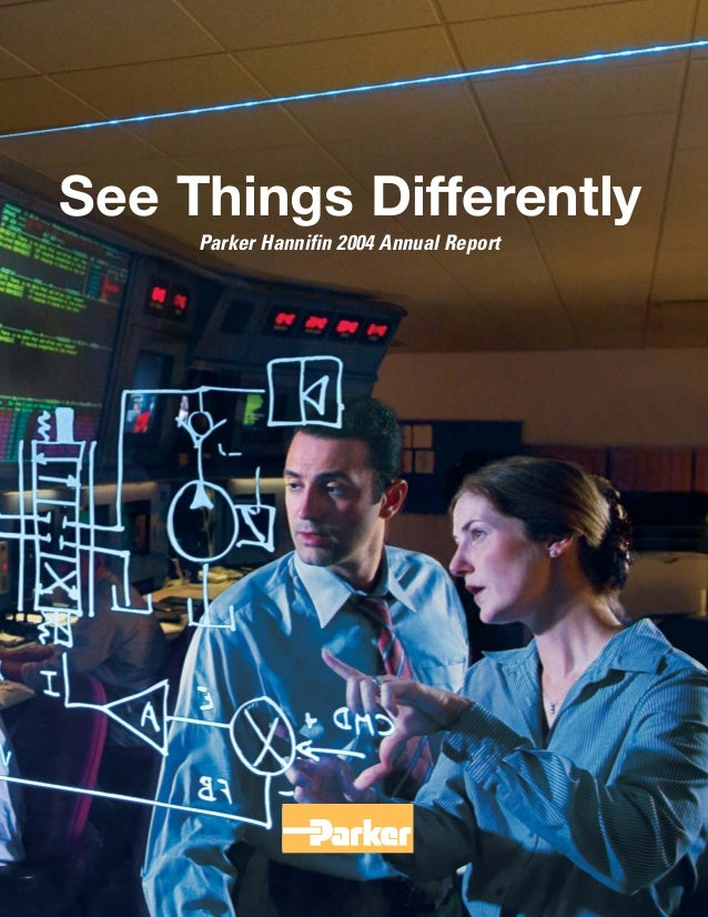 See Things DifferentlySee Us Differently. Parker Hannifin 2004 Annual Report Parker Hannifin Corporation, 6035 Parkland Bo...