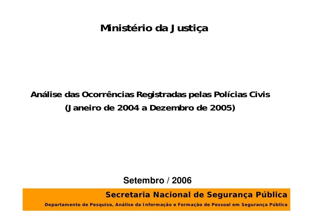 Ministério da JustiçaAnálise das Ocorrências Registradas pelas Polícias Civis        (Janeiro de 2004 a Dezembro de 2005) ...