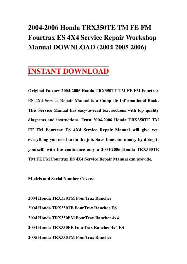2004-2006 Honda TRX350TE TM FE FMFourtrax ES 4X4 Service Repair WorkshopManual DOWNLOAD (2004 2005 2006)INSTANT DOWNLOADOr...