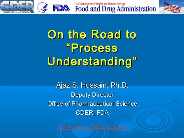 Ajaz S. Hussain, Ph.D.Ajaz S. Hussain, Ph.D. Deputy DirectorDeputy Director Office of Pharmaceutical ScienceOffice of Phar...