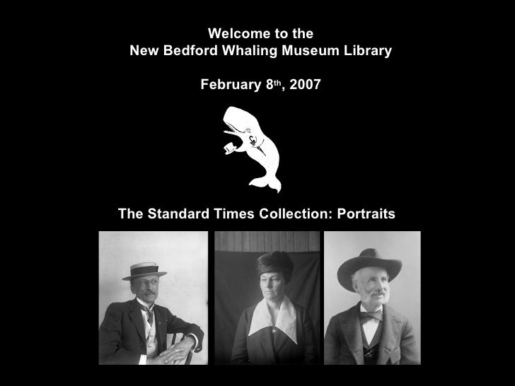 Intro 1: Title Slide Welcome to the New Bedford Whaling Museum Library February 8 th , 2007 The Standard Times Collection:...