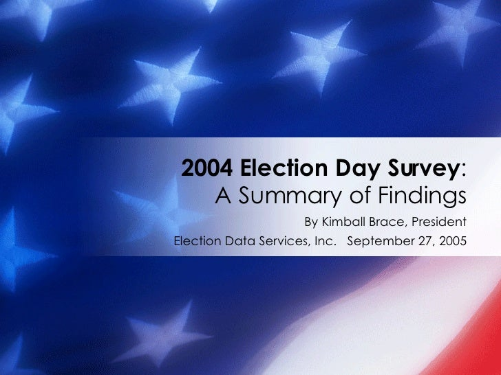 By Kimball Brace, President Election Data Services, Inc.  September 27, 2005 2004 Election Day Survey : A Summary of Findi...