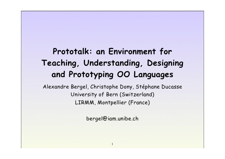 Prototalk: an Environment for Teaching, Understanding, Designing   and Prototyping OO Languages Alexandre Bergel, Christop...