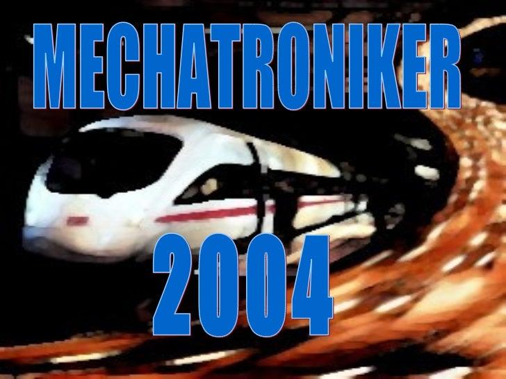 MECHATRONIKER 2004