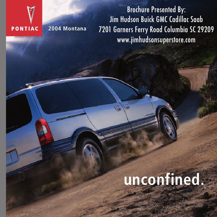 Brochure Presented By:                   Jim Hudson Buick GMC Cadillac Saab 2004 Montana   7201 Garners Ferry Road Columbi...