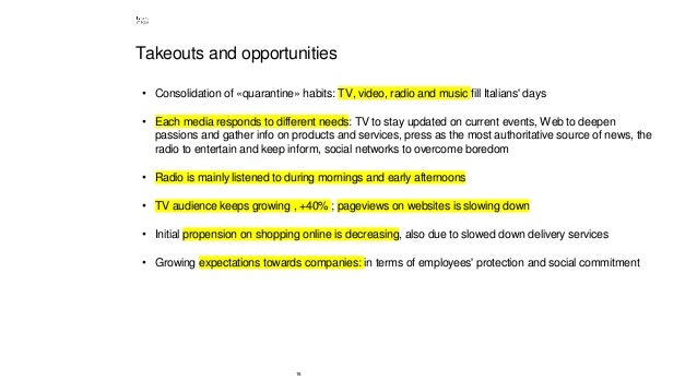 18 Takeouts and opportunities • Consolidation of «quarantine» habits: TV, video, radio and music fill Italians' days • Eac...