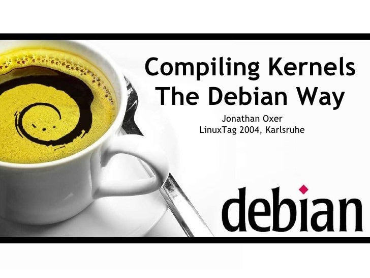 Compiling Kernels  The Debian Way          Jonathan Oxer     LinuxTag 2004, Karlsruhe