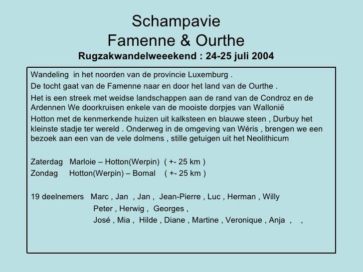 Schampavie Famenne & Ourthe Rugzakwandelweeekend : 24-25 juli 2004 Wandeling  in het noorden van de provincie Luxemburg . ...