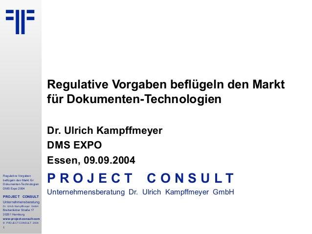 Regulative Vorgaben beflügeln den Markt für Dokumenten-Technologien DMS Expo 2004 PROJECT CONSULT Unternehmensberatung Dr....