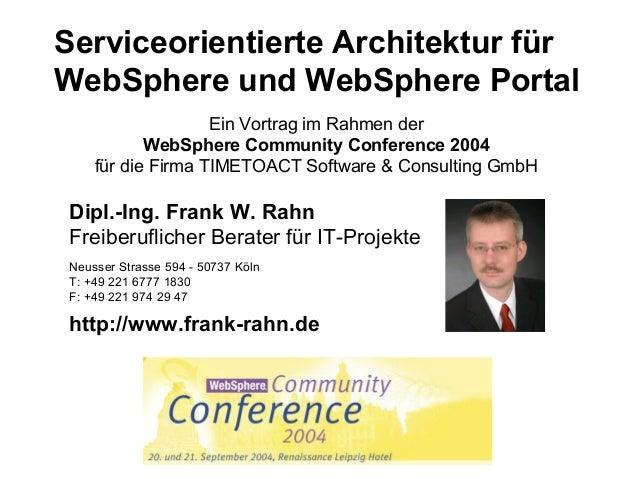 Serviceorientierte Architektur für WebSphere und WebSphere Portal Ein Vortrag im Rahmen der WebSphere Community Conference...