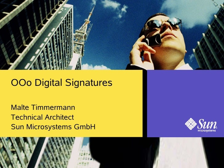 OOo Digital Signatures  Malte Timmermann Technical Architect Sun Microsystems GmbH