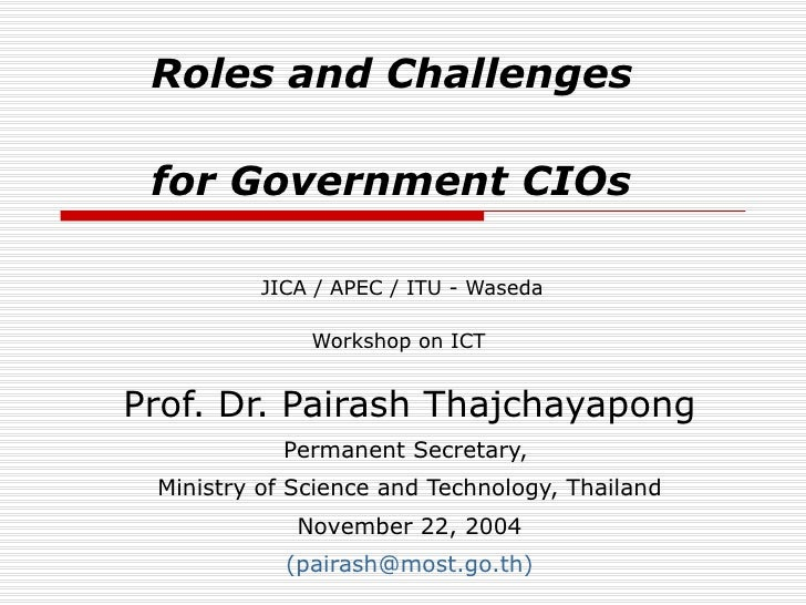 Roles and Challenges  for Government CIOs     JICA / APEC / ITU - Waseda  Workshop on ICT Prof. Dr. Pairash Thajchayapong ...