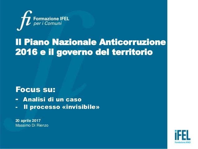 Il Piano Nazionale Anticorruzione 2016 e il governo del territorio Focus su: - Analisi di un caso - Il processo «invisibil...