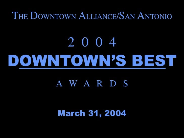 THE DOWNTOWN ALLIANCE/SAN ANTONIO           2 0 0 4DOWNTOWN'S BEST         A W A R D S         March 31, 2004
