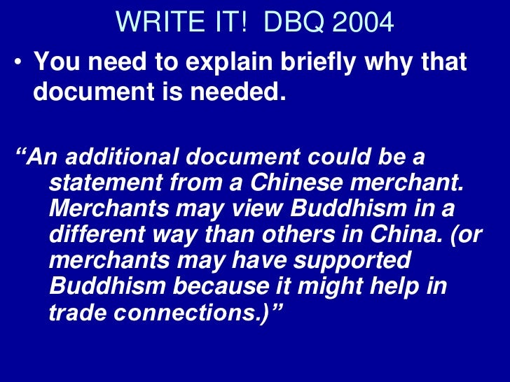 dbq essay on the spread of buddhism in china Dbq the spread of buddhism in china seemed to be positively looked upon, for the most part, by the people of china the spreading of buddhism was not a short event in fact, buddhist influence was brought to china by the first century ce and continued to expand for several centuries.