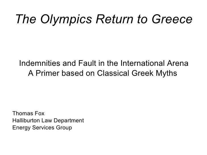 The Olympics Return to Greece <ul><li>Indemnities and Fault in the International Arena </li></ul><ul><li>A Primer based on...