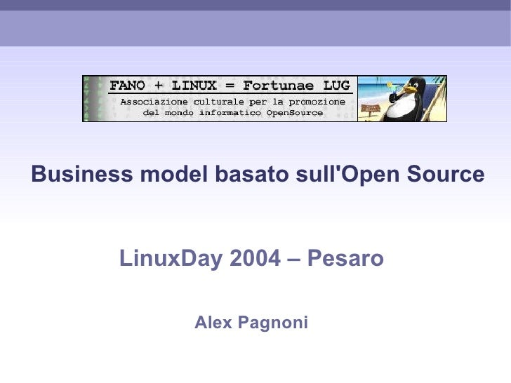 Business model basato sull'Open Source          LinuxDay 2004 – Pesaro               Alex Pagnoni