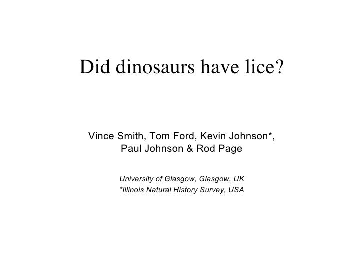 Did dinosaurs have lice?    Vince Smith, Tom Ford, Kevin Johnson*,         Paul Johnson  Rod Page         University of Gl...
