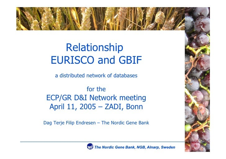 Relationship    EURISCO and GBIF      a distributed network of databases                     for the  ECP/GR D&I Network m...
